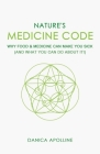 Nature's Medicine Code: Why Food & Medicine Can Make You Sick (And What You Can Do About It!) Cover Image