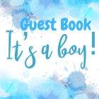 Its a Boy Guest Book - Perfect for Any Baby Registry and for Guests to Leave Well-Wishes, Great for Celebrating Baby Birthdays Cover Image