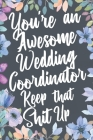 You're An Awesome Wedding Coordinator Keep That Shit Up: You're An Awesome Wedding Coordinator Keep That Shit Up Cover Image
