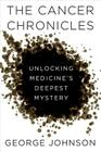 The Cancer Chronicles: Unlocking Medicine's Deepest Mystery Cover Image