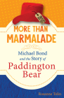 More than Marmalade: Michael Bond and the Story of Paddington Bear Cover Image