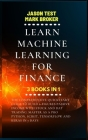 Learn Machine Learning for Finance: The comprehensive quickstart guide to build 6-figures passive income with stock and day trading. Master as a pro P Cover Image