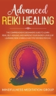Advanced Reiki Healing: The Comprehensive Beginners Guide to Learn Reiki, Self-Healing, and Improve Your Energy Levels, by Learning Reiki Symb Cover Image