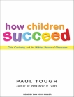 How Children Succeed: Grit, Curiosity, and the Hidden Power of Character Cover Image