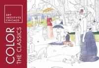 Color the Classics: The Art Institute of Chicago (Adult Coloring Books) Cover Image