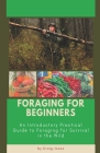 Foraging for Beginners: A Practical Guide to Foraging for Survival in the Wild Cover Image
