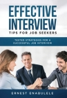Effective Interview Tips for Job Seekers: Tested Strategies for a Successful Job Interview Cover Image