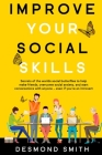 Improve Your Social Skills: Secrets of the World's Social Butterflies to Help Make Friends, Overcome Social Anxiety, and Start Conversations With Cover Image