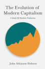 The Evolution Of Modern Capitalism - A Study Of Machine Production Cover Image