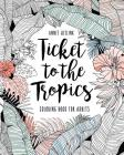 Ticket to the Tropics: Coloring book for adults Cover Image