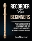 Recorder For Beginners: Practical Music Guide To Learn How To Play The Recorder Notes And Tunes, Including Easy Popular Songs Cover Image