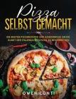 Pizza Selbst Gemacht: Die Besten Pizzarezepte und Geheimnisse um die Kunst der Italienischen Pizza zu Beherrschen Cover Image