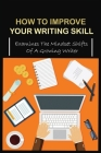 How To Improve Your Writing Skill: Examines The Mindset Shifts Of A Growing Writer: How To Best Improve Your Writing Skill Cover Image