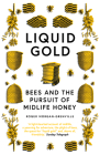 Liquid Gold: Bees and the Pursuit of Midlife Honey Cover Image
