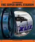 Guarding the Super Bowl Stadium (Highly Guarded Places) Cover Image
