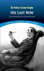 His Last Bow: Some Reminiscences of Sherlock Holmes (Dover Thrift Editions) Cover Image