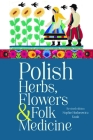 Polish Herbs, Flowers & Folk Medicine: Revised Edition Cover Image