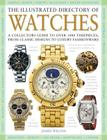 The Illustrated Directory of Watches: A Collectors Guide to Over 1000 Timepieces, from Classic Designs to Luxury Fashionware Cover Image