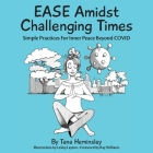 EASE Amidst Challenging Times: Simple Practices For Inner Peace Beyond COVID Cover Image