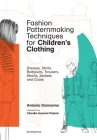 Fashion Patternmaking Techniques for Children's Clothing: Dresses, Shirts, Bodysuits, Trousers, Jackets and Coats Cover Image