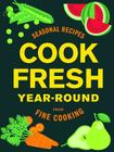 Cookfresh Year-Round: Seasonal Recipes from Fine Cooking Cover Image