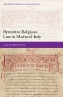 Byzantine Religious Law in Medieval Italy (Oxford Studies in Byzantium) Cover Image