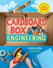 Cardboard Box Engineering: Cool, Inventive Projects for Tinkerers, Makers & Future Scientists Cover Image