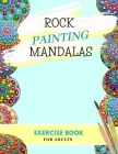 Rock Painting Mandalas Exercise Book for Adults: Mandala dotting how to - The Art of Stone Painting - For Woman and Men - Dot Painting Cover Image