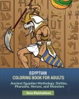 Egyptian Coloring Book for Adults: Ancient Egyptian Mythology. Deities, Pharaohs, Heroes, and Monsters Cover Image