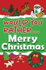 Would You Rather... Merry Christmas: Fully-illustrated, clean, and hilarious questions to brighten your holidays! Cover Image