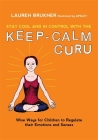 Stay Cool and in Control with the Keep-Calm Guru: Wise Ways for Children to Regulate Their Emotions and Senses Cover Image