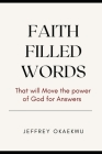 Faith Filled Words: That Will Move the Power of God for Answers Cover Image