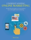 Understanding Online Marketing: World Class Strategies to Create business success through content marketing Cover Image