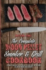 The Complete Wood Pellet Smoker and Grill Cookbook: A Complete Guide With The Best Recipes, Tips, And Tricks That Will Make Grilling And Smoking Foods Cover Image