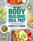 The Easy Bodybuilding Meal Prep: 6-Week Plant-Based High-Protein Meal Plan to Get Your Best Body Ever Cover Image