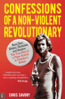 Confessions of a Non-Violent Revolutionary: Bean Stew, Blisters, Blockades, and Benders: The True Story of a Peace Activist in Thatcher's Britain Cover Image