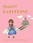 Princess Katherine: Personalized with Name Draw & Write Notebook for Little Girls / with Picture Space and Dashed Mid-line (Fairy Princess #88) Cover Image