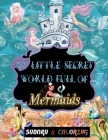 My little secret world full of Mermaids: soduku and coloring for kids ages 4 and up, Sudoku With Pictures for kids, puzzles book for kids ages 4-8 and Cover Image