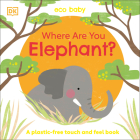 Eco Baby Where Are You Elephant?: A Plastic-free Touch and Feel Book Cover Image