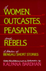 Of Women, Outcastes, Peasants, and Rebels: A Selection of Bengali Short Stories (Voices from Asia #1) Cover Image