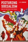 Picturing Socialism: Public Art and Design in East Germany Cover Image