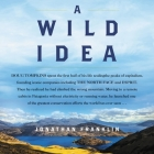 A Wild Idea Lib/E: The True Story of Douglas Tompkins--The Greatest Conservationist (You've Never Heard Of) Cover Image