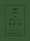 365 Days of Catholic Wisdom: A Treasury of Truth, Beauty, and Goodness Cover Image