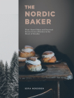 The Nordic Baker: Plant-Based Bakes and Seasonal Stories from a Kitchen in the Heart of Sweden Cover Image
