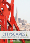 Cityscapes 2: Reading the Architecture of San Francisco Cover Image