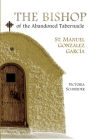 The Bishop of the Abandoned Tabernacle: Saint Manuel Gonzalez Garcia Cover Image