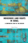 Indigenous Land Rights in Israel: A Comparative Study of the Bedouin (Routledge Studies in Middle Eastern Politics) Cover Image