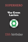 15th birthday gifts for kids - The Green Lantern: Superhero Kids Notebook Cover Image