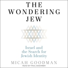 The Wondering Jew Lib/E: Israel and the Search for Jewish Identity Cover Image