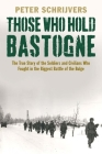 Those Who Hold Bastogne: The True Story of the Soldiers and Civilians Who Fought in the Biggest Battle of the Bulge Cover Image